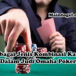 Berbagai Jenis Kombinasi Kartu Dalam Judi Omaha Poker
